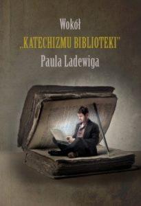 """Wokół """"Katechizmu biblioteki"""" Paula Ladewiga"""