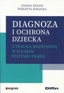 Diagnoza i ochrona dziecka z traumą rozwojową w polskim systemie prawa