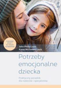 Potrzeby emocjonalne dziecka : praktyczny poradnik dla rodziców i specjalistów