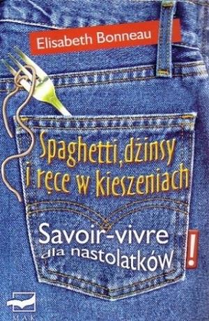 Spaghetti, dżinsy i ręce w kieszeniach: savoir-vivre dla nastolatków