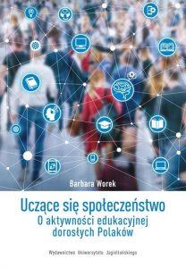 Uczące się społeczeństwo : o aktywności edukacyjnej dorosłych Polaków