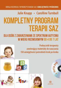 Kompletny program terapii SAZ : dla osób z zaburzeniami ze spektrum autyzmu w wieku rozwojowym od 4 do 7 lat : podręcznik terapeuty zawierający materiały do nauczania 150 umiejętności pośrednich krok po kroku