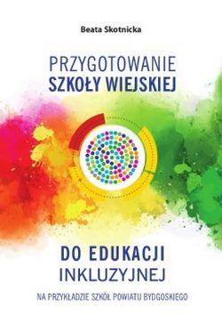 Przygotowanie szkoły wiejskiej do edukacji inkluzyjnej : na przykładzie szkół powiatu bydgoskiego