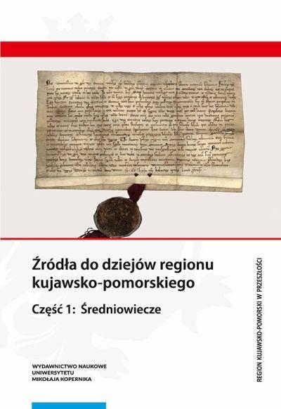 """Okładka książki """"Źródła do dziejów regionu kujawsko-pomorskiego. Cz. 1, Średniowiecze"""""""