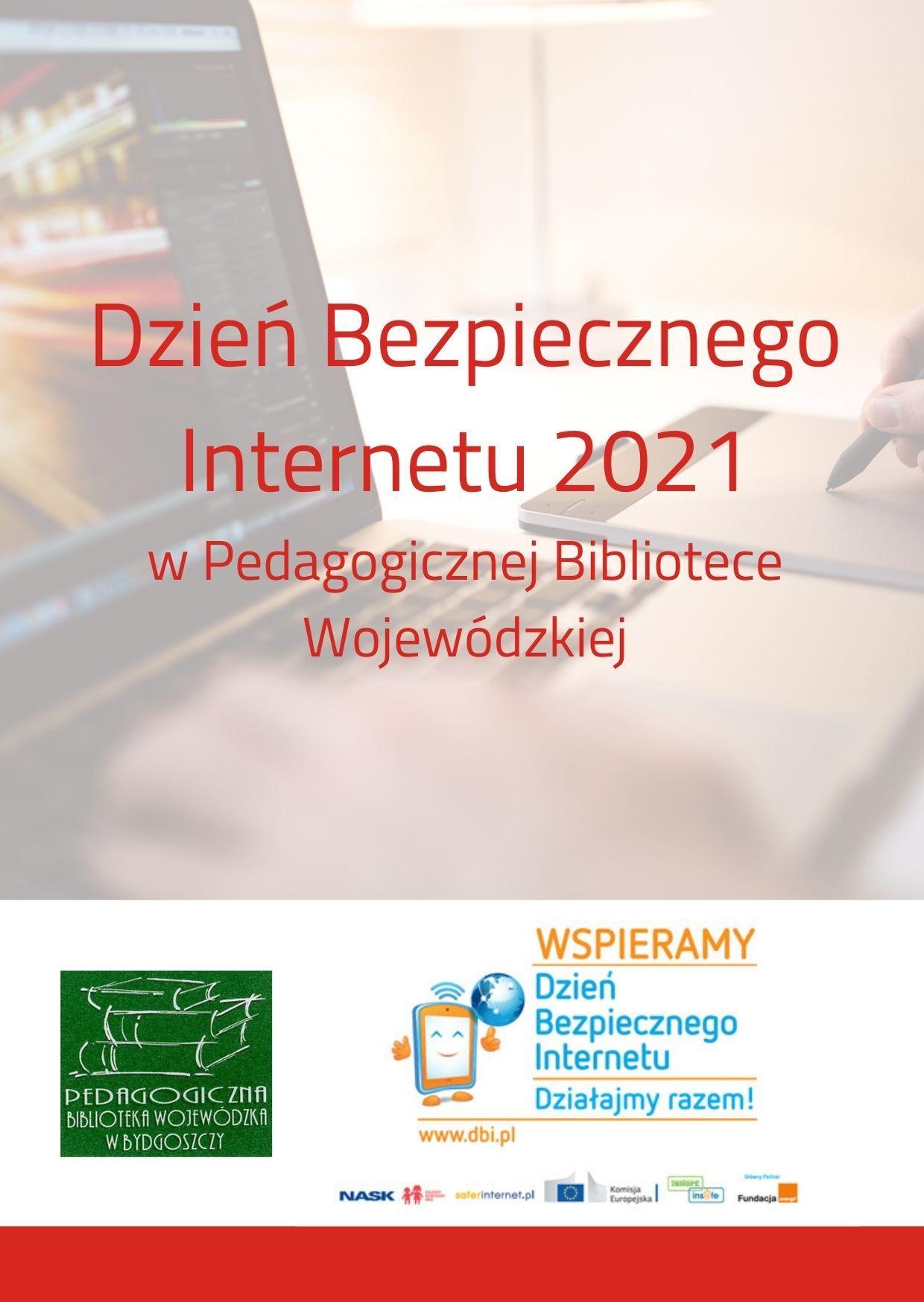 """Plakat z napisem: """"Dzień Bezpiecznego Internetu 2021 w Pedagogicznej Bibliotece Wojewódzkiej"""". W tle otwarty laptop."""