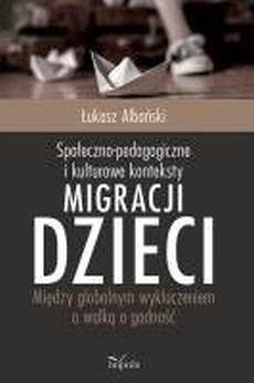 """Okładka książki """"Społeczno-pedagogiczne i kulturowe konteksty migracji dzieci"""""""