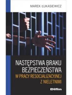 """Okładka książki """"Następstwa braku bezpieczeństwa w pracy resocjalizacyjnej z nieletnimi"""""""