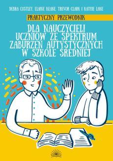 """Okładka książki """"Praktyczny przewodnik dla nauczycieli uczniów ze spektrum zaburzeń autystycznych w szkole średniej"""""""