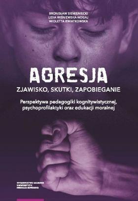 """Okładka książki """"Agresja: zjawisko, skutki, zapobieganie. Perspektywa pedagogiki kognitywistycznej, psychoprofilaktyki oraz edukacji moralnej"""""""