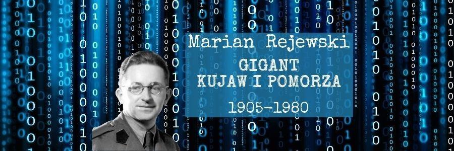 Marian Rejewski – Gigant Nauki Kujaw iPomorza