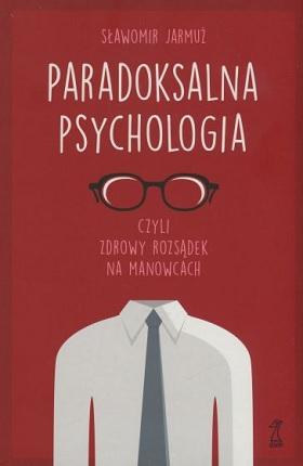 """Okładka książki """"Paradoksalna psychologia czyli Zdrowy rozsądek na manowcach"""""""
