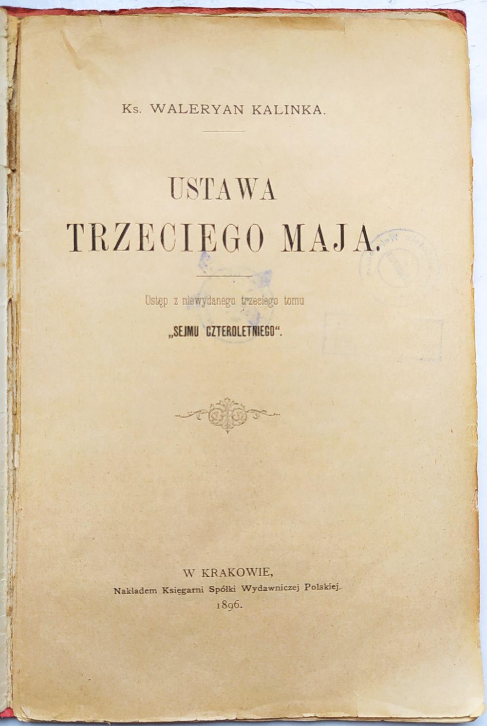 """Strona tytułowa książki ks. Waleriana Kalinki pt. """"Ustawa Trzeciego Maja"""", wydanej w Krakowie nakładem Księgarni Spółki Wydawniczej Polskiej w 1896 r."""