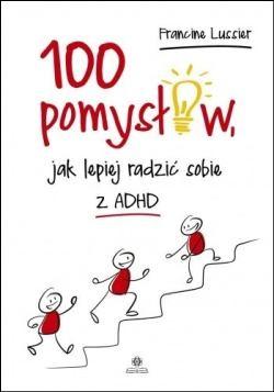 """Okładka książki """"100 pomysłów, jak lepiej radzić sobie z ADHD"""""""