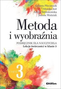 """Okładka książki """"Metoda i wyobraźnia : podręcznik dla nauczyciela. Cz. 3, Lekcje twórczości w klasie 3"""""""