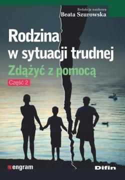 """Okładka książki """"Rodzina w sytuacji trudnej. Zdążyć z pomocą. Część 2"""""""