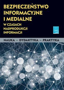 """Okładka książki """"Bezpieczeństwo informacyjne i medialne w czasach nadprodukcji informacji"""""""