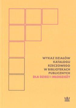 """Okładka książki """"Wykaz działów katalogu rzeczowego w bibliotekach publicznych dla dzieci i młodzieży"""""""