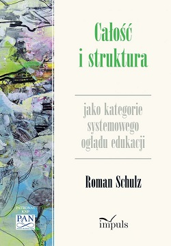 """okładka książki """"Całość i struktura jako kategorie systemowego oglądu edukacji"""""""