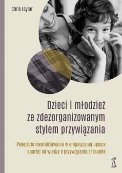 """Okładka książki """"Dzieci i młodzież ze zdezorganizowanym stylem przywiązania"""""""
