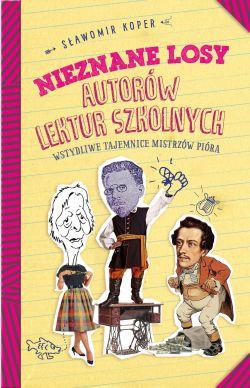 """Okładka książki """"Nieznane losy autorów lektur szkolnych"""""""