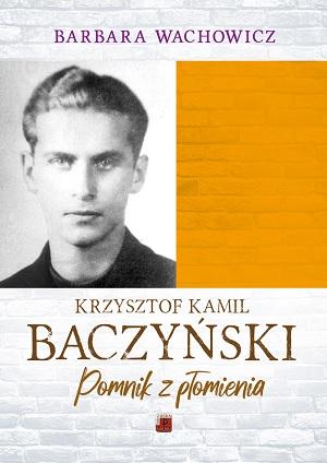 """Okładka książki pt. """"Krzystof Kamil Baczyński: pomnik z płomienia""""."""