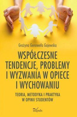 """Okładka książki pt. """"Współczesne tendencje, problemy i wyzwania w opiece i wychowaniu""""."""